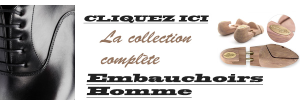 Embauchoir homme, la collection complète